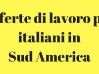 Offerte di lavoro per italiani in Sud America