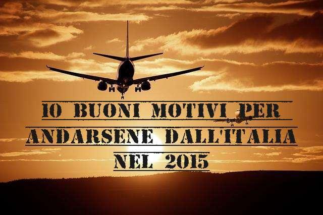 10 motivi per andarsene dall'Italia nel 2015