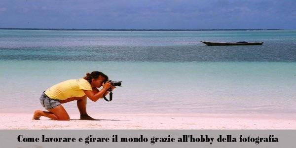 Come lavorare e girare il mondo grazie all'hobby della fotografia