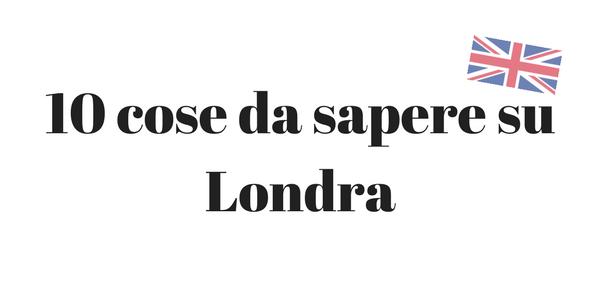 11998a3ca689 10 cose da sapere su Londra - Viviallestero