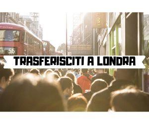 TRASFERISCITI A LONDRA
