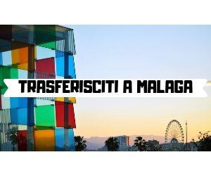 TRASFERISCITI A MALAGA