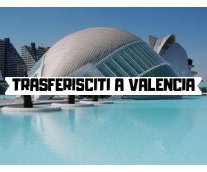 TRASFERISCITI A VALENCIA